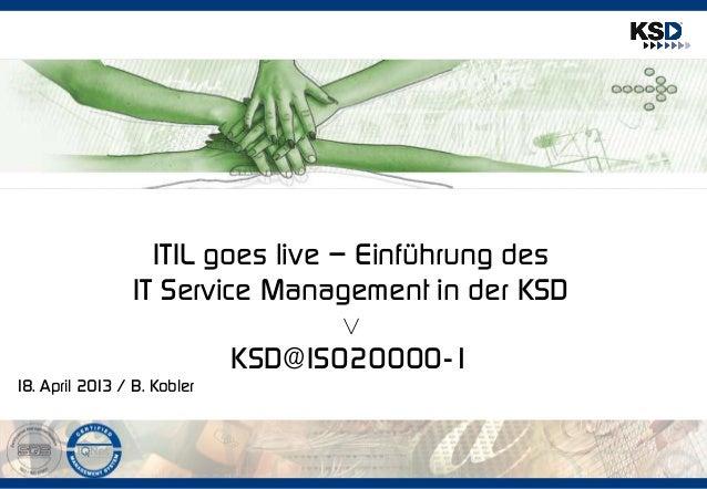 ITIL goes live – Einführung des                 IT Service Management in der KSD                                   v      ...