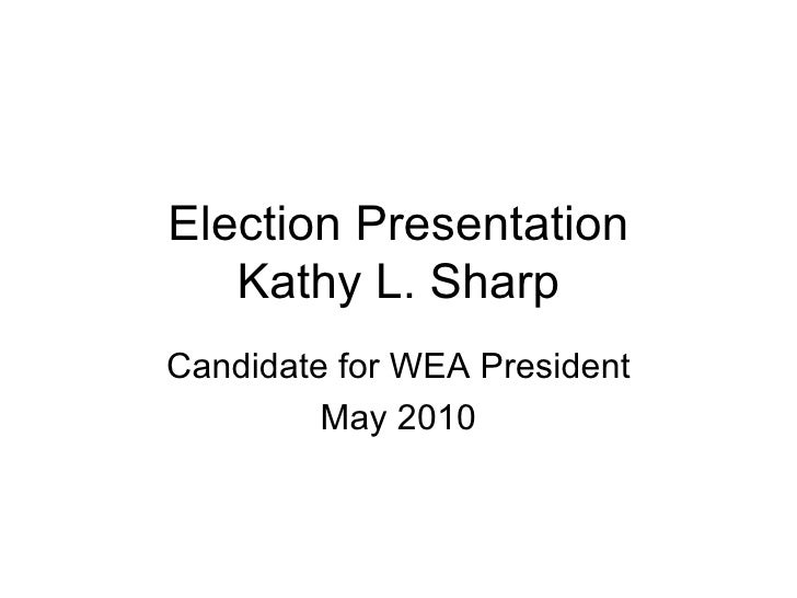 Election Presentation Kathy L. Sharp Candidate for WEA  President May 2010
