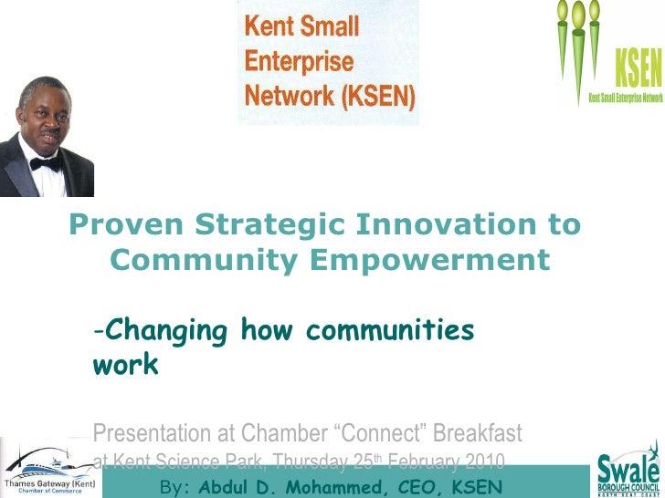 Proven Strategic Innovation to  Community Empowerment <ul><li>Changing how communities work </li></ul><ul><li>Presentation...