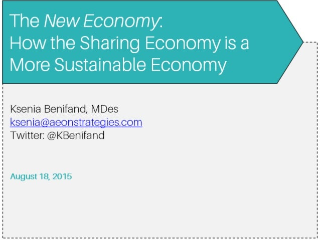 The New Economy  How the Sharing Economy is a More Sustainable Economy     1 Ksenia Benifand,  |/ |Des   ksenia@aeonstrate...