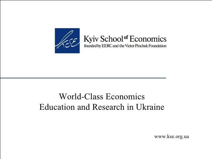 World-Class Economics Education and Research in Ukraine www.kse.org.ua