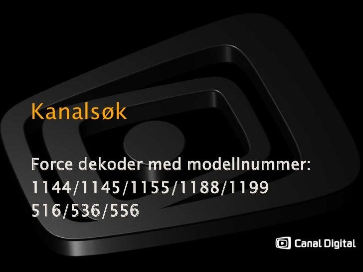 Kanalsøk<br />Force dekoder med modellnummer:<br />1144/1145/1155/1188/1199<br />516/536/556<br />