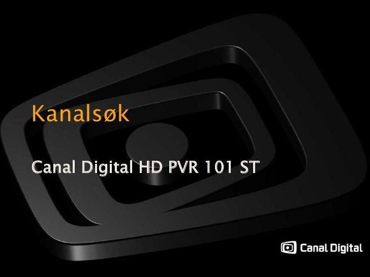 Kanalsøk<br />Canal Digital HD PVR 101 ST<br />