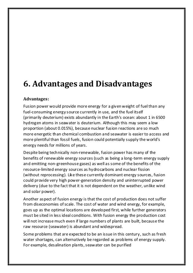 6. Advantages and Disadvantages Advantages: Fusion power would provide more energy for a given weight of fuel than any fue...