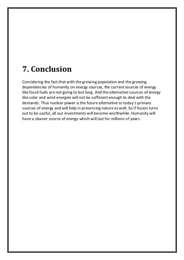 7. Conclusion Considering the fact that with the growing population and the growing dependencies of humanity on energy sou...