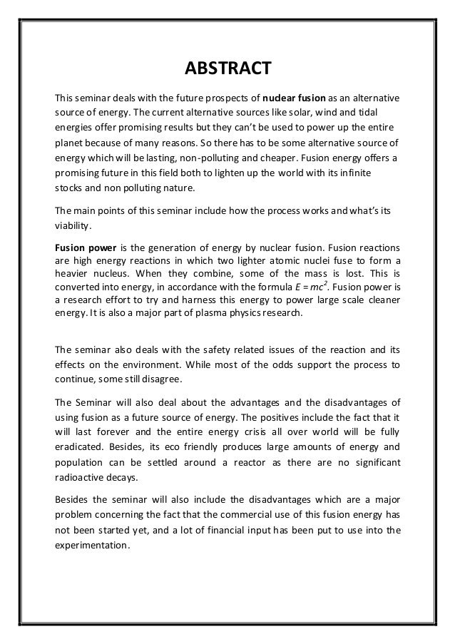 ABSTRACT This seminar deals with the future prospects of nuclear fusion as an alternative source of energy. The current al...