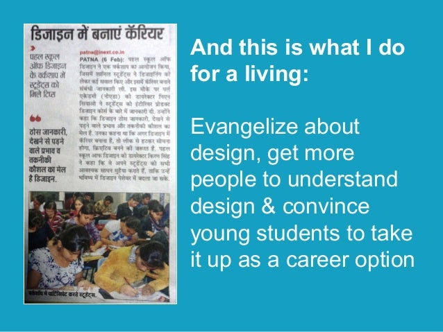 And this is what I do for a living: Evangelize about design, get more people to understand design & convince young student...