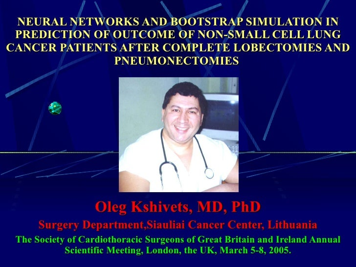 NEURAL NETWORKS AND BOOTSTRAP SIMULATION IN PREDICTION OF OUTCOME OF NON-SMALL CELL LUNG CANCER PATIENTS AFTER COMPLETE LO...