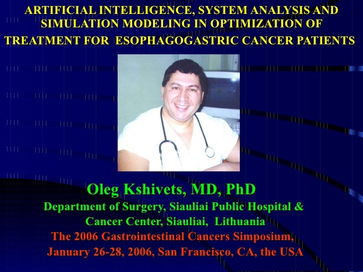 ARTIFICIAL INTELLIGENCE, SYSTEM ANALYSIS AND SIMULATION MODELING IN OPTIMIZATION OF TREATMENT FOR  ESOPHAGOGASTRIC CANCER ...