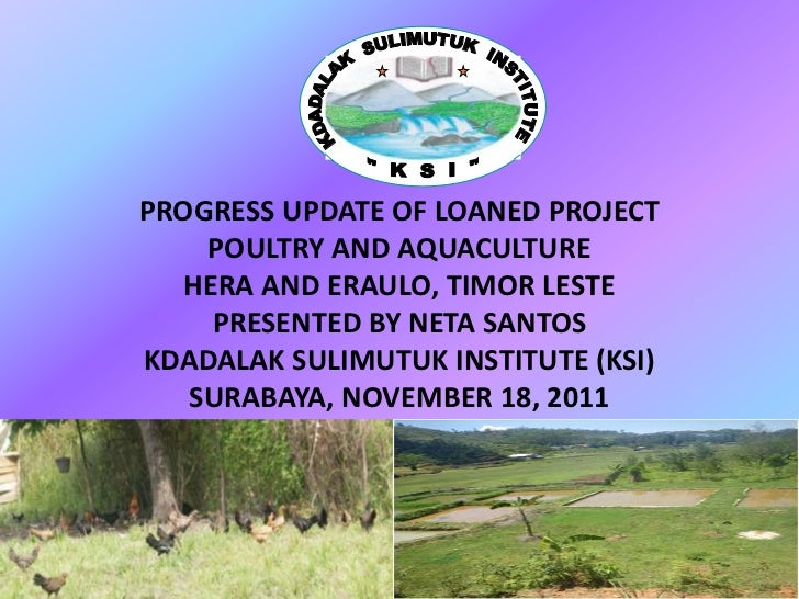 PROGRESS UPDATE OF LOANED PROJECT    POULTRY AND AQUACULTURE  HERA AND ERAULO, TIMOR LESTE    PRESENTED BY NETA SANTOSKDAD...
