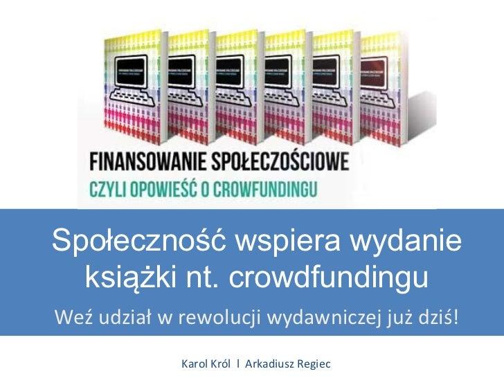 Społeczność wspiera wydanie  książki nt. crowdfundinguWeź udział w rewolucji wydawniczej już dziś!             Karol Król ...