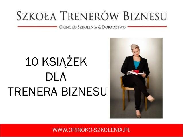 10 KSIĄŻEK DLA TRENERA BIZNESU WWW.ORINOKO-SZKOLENIA.PL