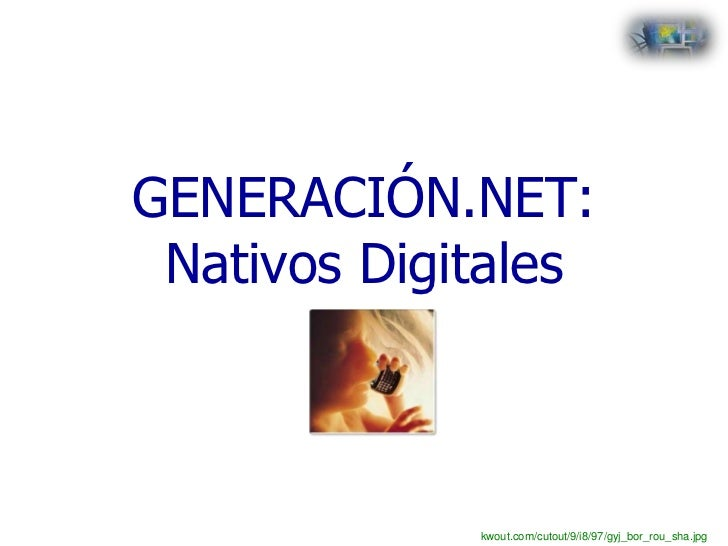 GENERACIÓN.NET: Nativos Digitales             kwout.com/cutout/9/i8/97/gyj_bor_rou_sha.jpg