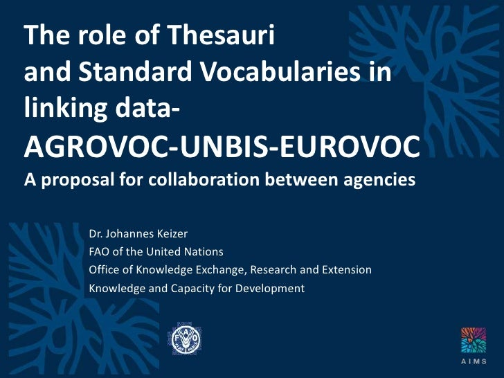 The role of Thesauriand Standard Vocabularies in linking data-AGROVOC-UNBIS-EUROVOCA proposal for collaboration between ag...