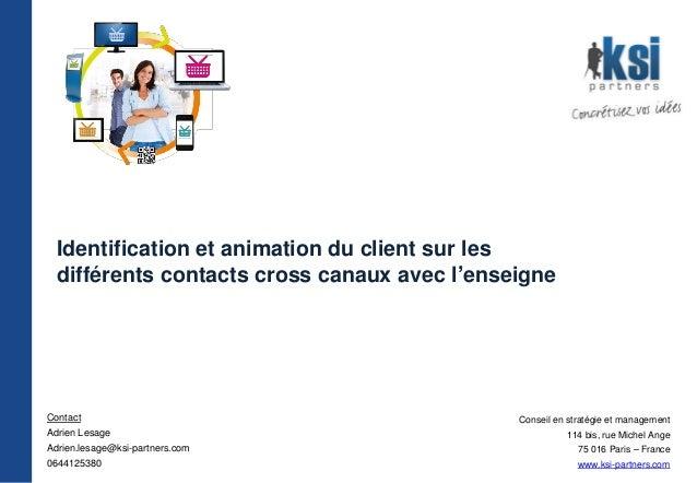 Identification et animation du client sur les différents contacts cross canaux avec l'enseigne Conseil en stratégie et man...