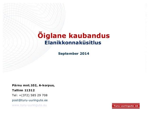 Õiglane kaubandus  Elanikkonnaküsitlus  September 2014  Pärnu mnt.102, A-korpus,  Tallinn 11312  Tel: +(372) 585 29 708  p...