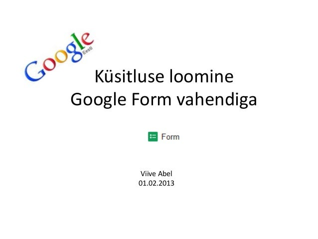 Küsitluse loomineGoogle Form vahendiga        Viive Abel       01.02.2013
