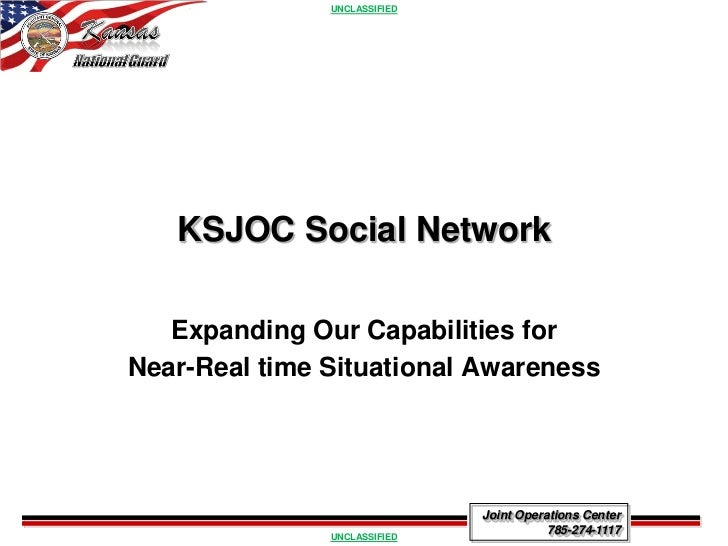 UNCLASSIFIED   KSJOC Social Network   Expanding Our Capabilities forNear-Real time Situational Awareness                  ...