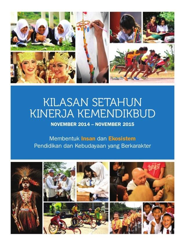 KILASAN SETAHUN KINERJA KEMENDIKBUD NOVEMBER 2014 – NOVEMBER 2015 Membentuk Insan dan Ekosistem Pendidikan dan Kebudayaan ...