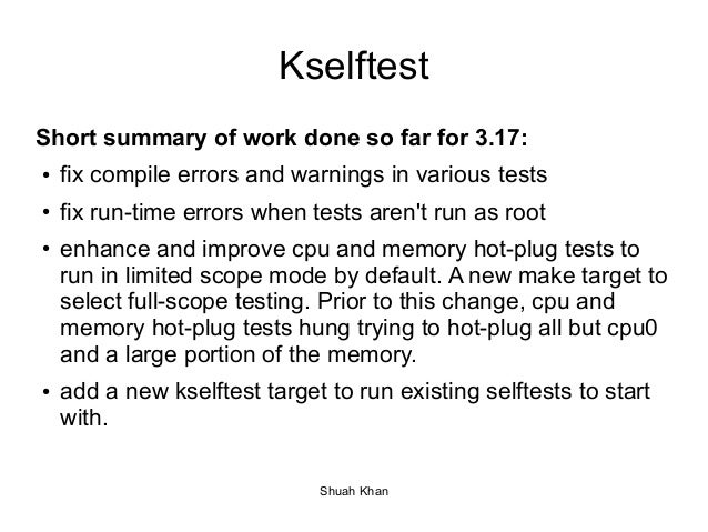 Kselftest  Short summary of work done so far for 3.17:  ● fix compile errors and warnings in various tests  ● fix run-time...