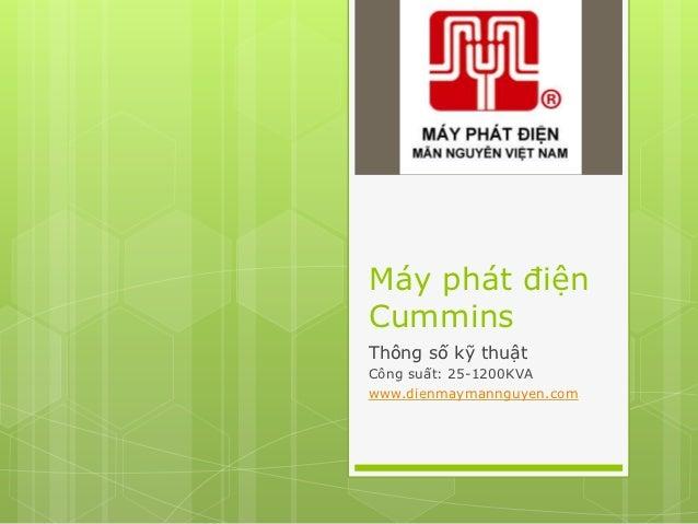 Máy phát điệnCumminsThông số kỹ thuậtCông suất: 25-1200KVAwww.dienmaymannguyen.com
