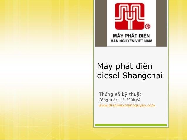 Máy phát điệndiesel ShangchaiThông số kỹ thuậtCông suất: 15-500KVAwww.dienmaymannguyen.com