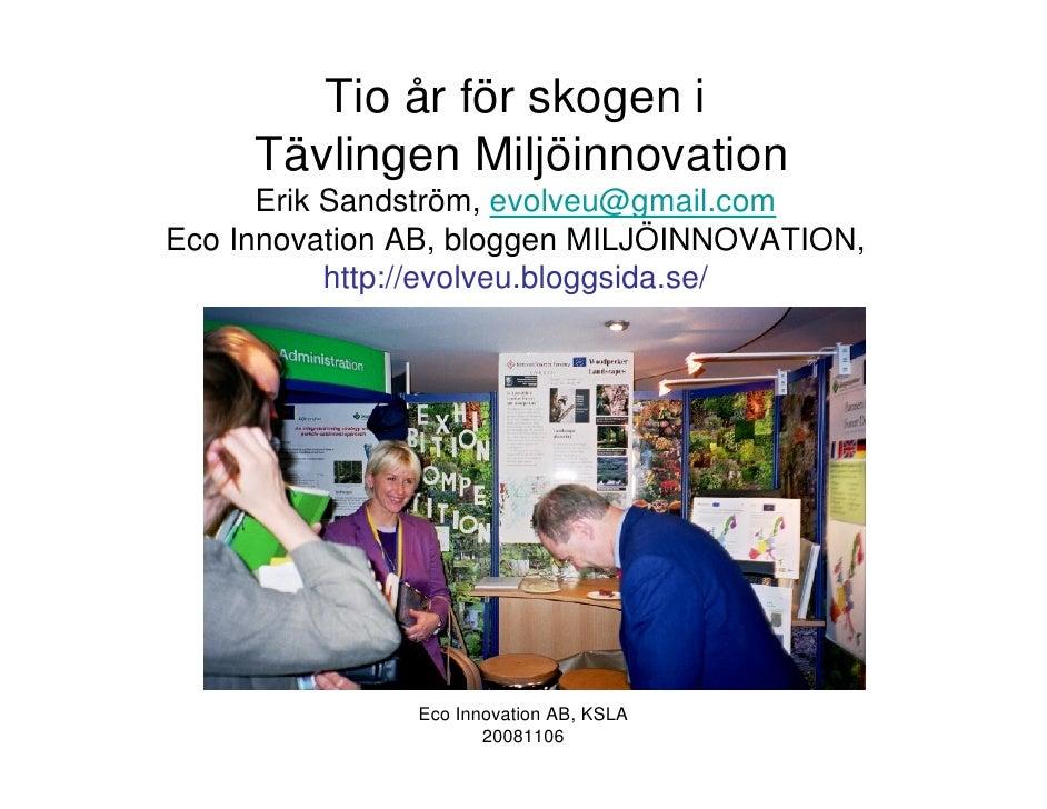 Tio år för skogen i      Tävlingen Miljöinnovation       Erik Sandström, evolveu@gmail.com Eco Innovation AB, bloggen MILJ...