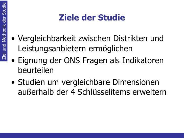 Ziele der Studie <ul><li>Vergleichbarkeit zwischen Distrikten und Leistungsanbietern ermöglichen </li></ul><ul><li>Eignung...