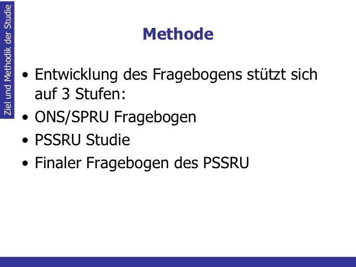 Methode <ul><li>Entwicklung des Fragebogens stützt sich auf 3 Stufen: </li></ul><ul><li>ONS/SPRU Fragebogen </li></ul><ul>...