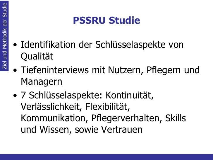 PSSRU Studie <ul><li>Identifikation der Schlüsselaspekte von Qualität </li></ul><ul><li>Tiefeninterviews mit Nutzern, Pfle...