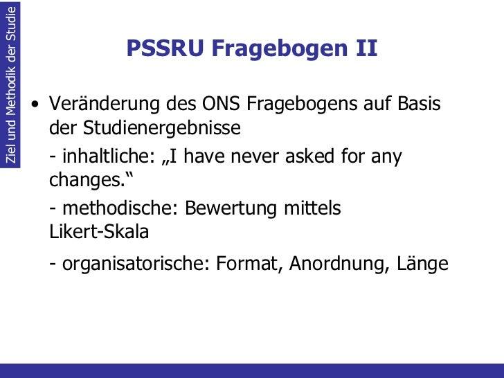 PSSRU Fragebogen II <ul><li>Veränderung des ONS Fragebogens auf Basis der Studienergebnisse </li></ul><ul><li>- inhaltlich...