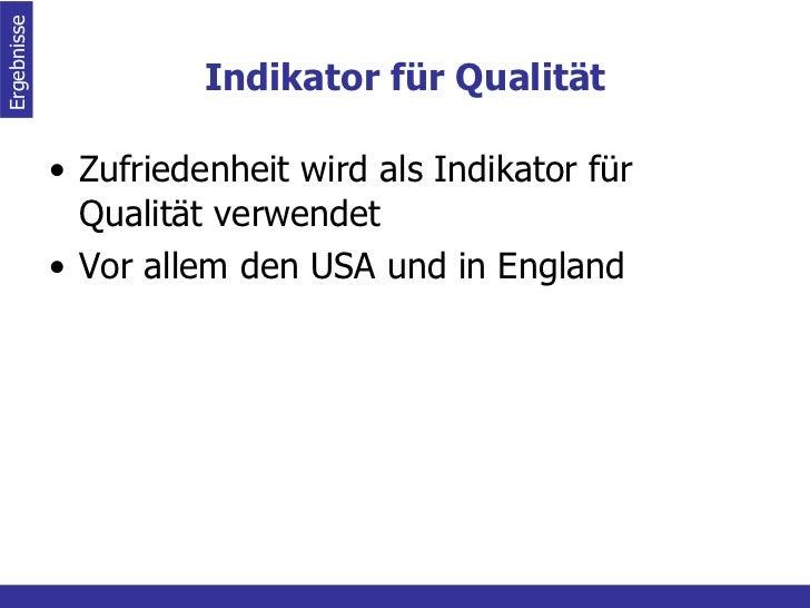 Indikator für Qualität <ul><li>Zufriedenheit wird als Indikator für Qualität verwendet </li></ul><ul><li>Vor allem den USA...