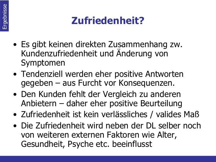 Zufriedenheit? <ul><li>Es gibt keinen direkten Zusammenhang zw. Kundenzufriedenheit und Änderung von Symptomen </li></ul><...