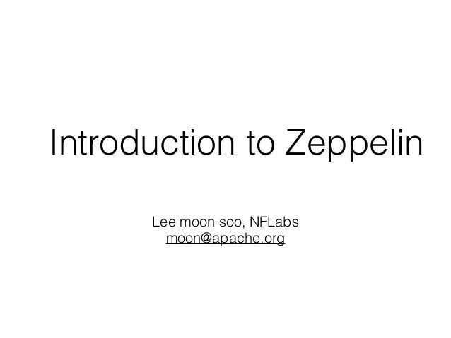 Introduction to Zeppelin Lee moon soo, NFLabs moon@apache.org