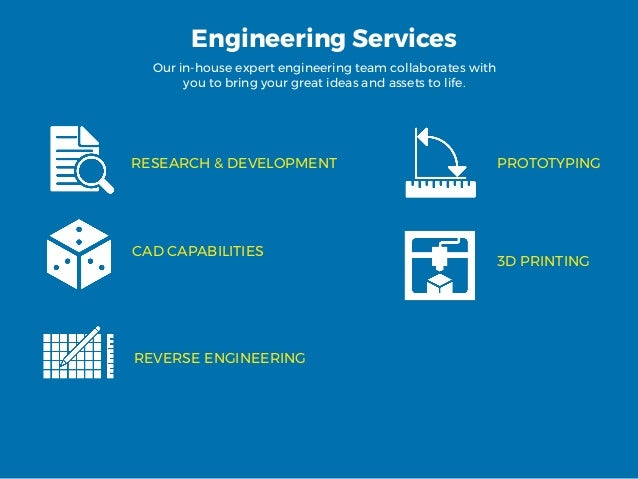 Engineering Services Our in-house expert engineering team collaborates with you to bring your great ideas and assets to li...