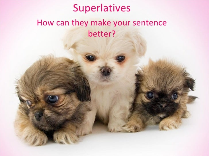 Superlatives How can they make your sentence better?