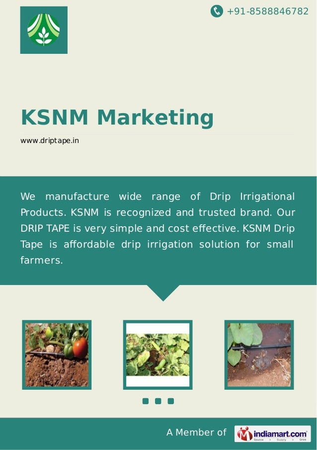 +91-8588846782 A Member of KSNM Marketing www.driptape.in We manufacture wide range of Drip Irrigational Products. KSNM is...