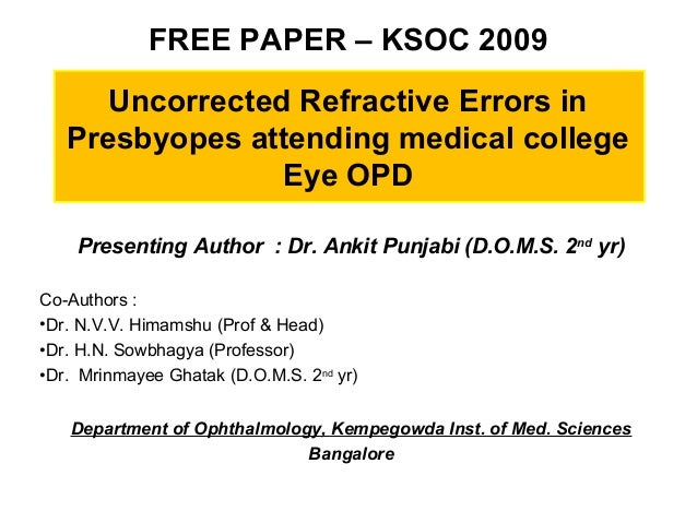 FREE PAPER – KSOC 2009 Uncorrected Refractive Errors in Presbyopes attending medical college Eye OPD Presenting Author : D...