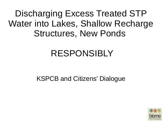 Discharging Excess Treated STP Water into Lakes, Shallow Recharge Structures, New Ponds RESPONSIBLY KSPCB and Citizens' Di...
