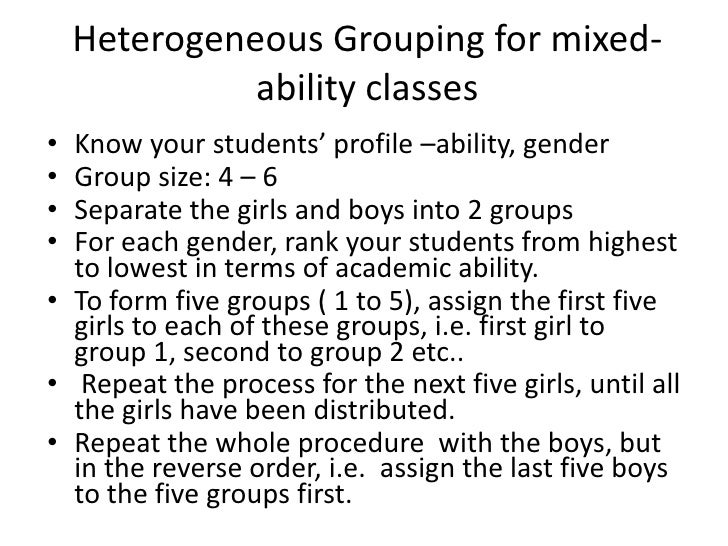 heterogeneously grouping students Homogeneous and heterogeneous: weighing the pros and  of student grouping,  history or reading assignments and pairing students up heterogeneously for math or.