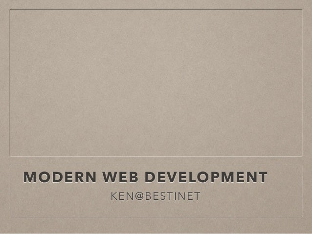 MODERN WEB DEVELOPMENT  KEN@BESTINET