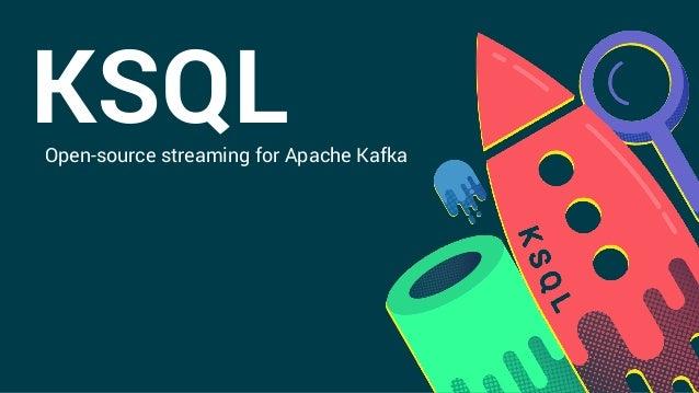 KSQLOpen-source streaming for Apache Kafka