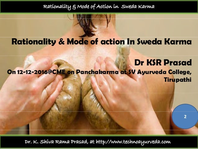 Rationality & Mode of Action in Sweda Karma Rationality & Mode of action In Sweda Karma Dr KSR Prasad On 12-12-2016@CME on...