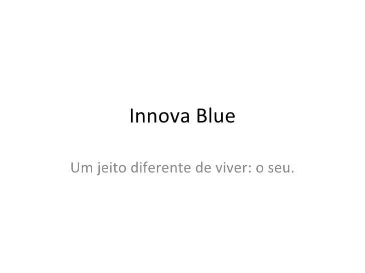 Innova Blue Um jeito diferente de viver: o seu.