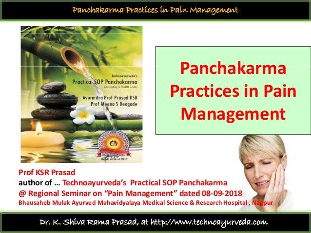 Panchakarma Practices in Pain Management PanchakarmaPanchakarma PracticesinPain Management ProfKSR Prasad authorof...