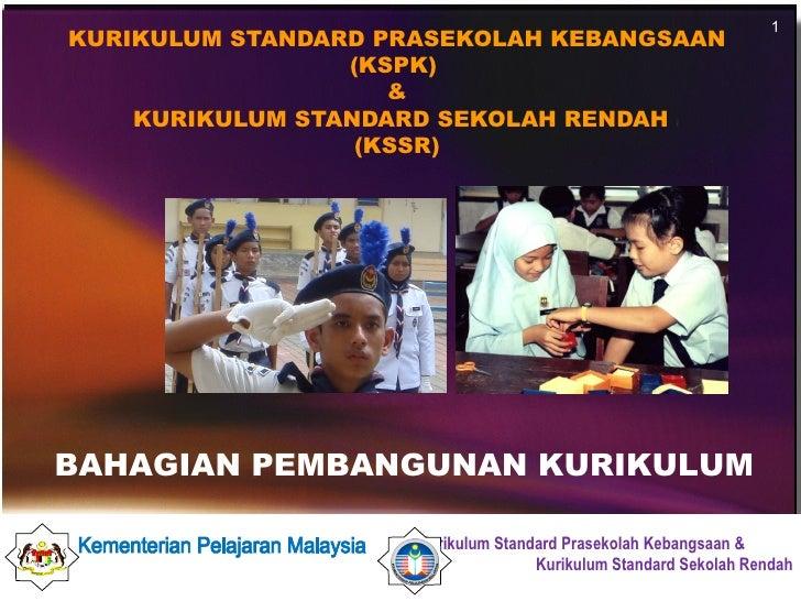 1KURIKULUM STANDARD PRASEKOLAH KEBANGSAAN                 (KSPK)                    &    KURIKULUM STANDARD SEKOLAH RENDAH...
