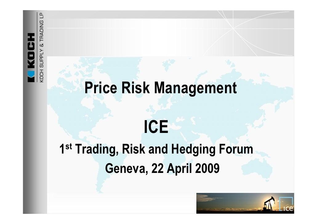 Price Risk Management                 ICE 1st Trading, Risk and Hedging Forum          Geneva, 22 April 2009