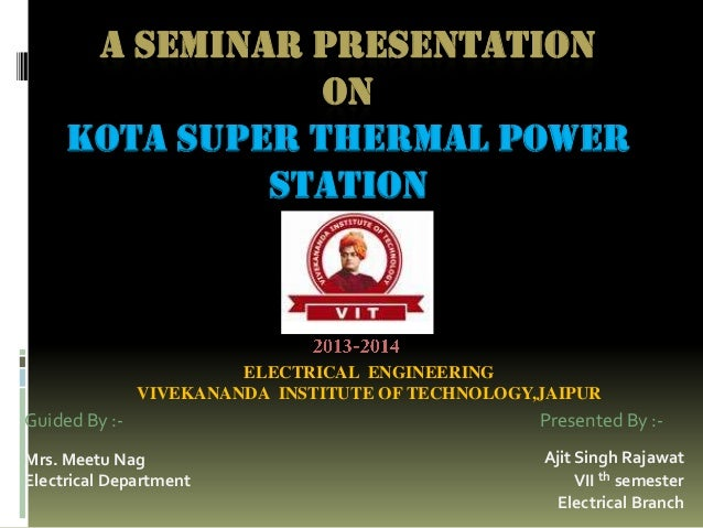 A SEMINAR PRESENTATION ON Kota SUPER thermal power station  ELECTRICAL ENGINEERING VIVEKANANDA INSTITUTE OF TECHNOLOGY,JAI...
