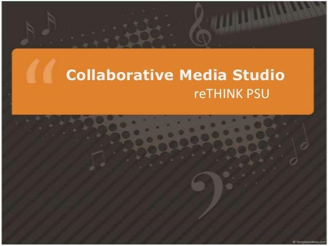 Collaborative Media Studio               reTHINK PSU
