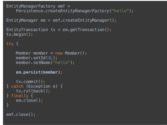 "EntityManagerFactory emf = Persistence.createEntityManagerFactory(""hello"");  EntityManager em = emf.createEntityManager()..."